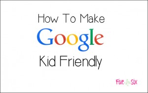 How To Make Google Kid Friendly